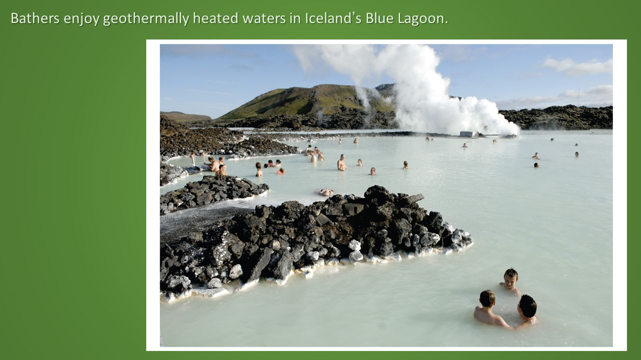 Bathers enjoy geothermally heated waters in Iceland's Blue Lagoon.