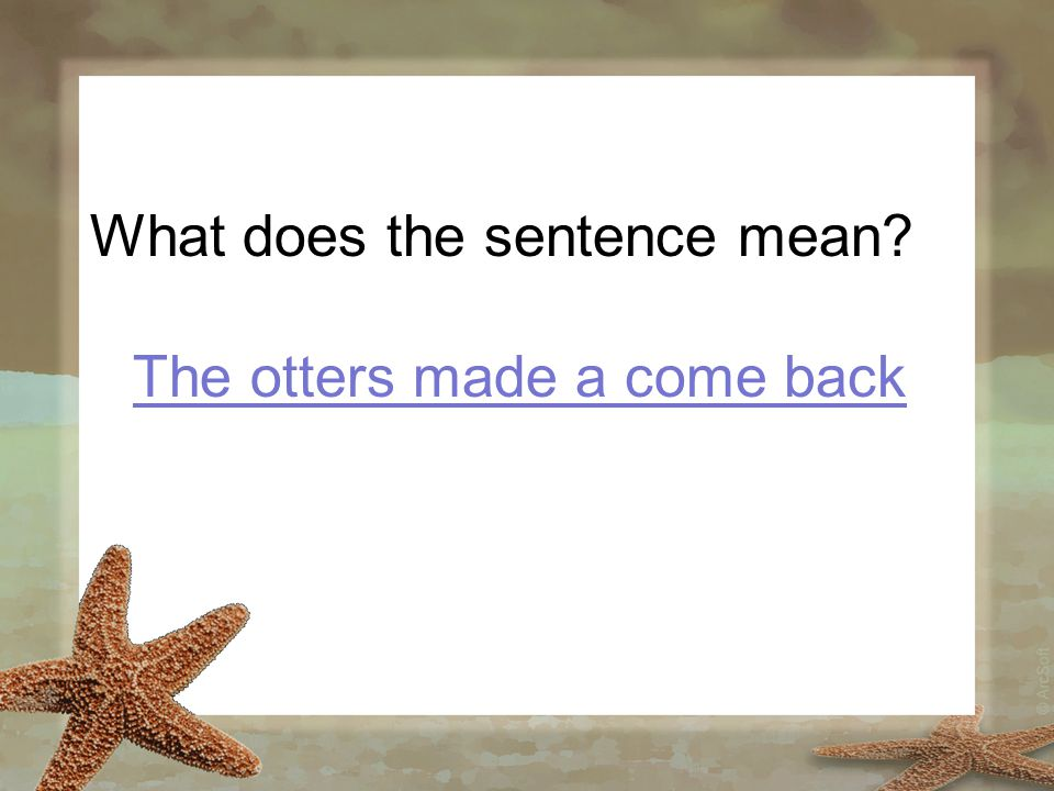 What does the sentence mean? The otters made a come back