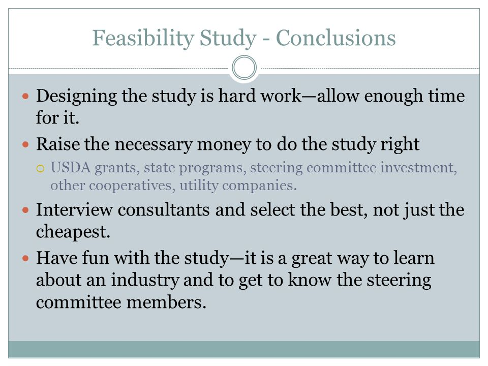 Feasibility Study - Conclusions Designing the study is hard work—allow enough time for it.