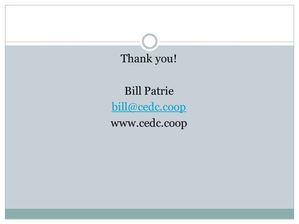 Thank you! Bill Patrie bill@cedc.coop www.cedc.coop