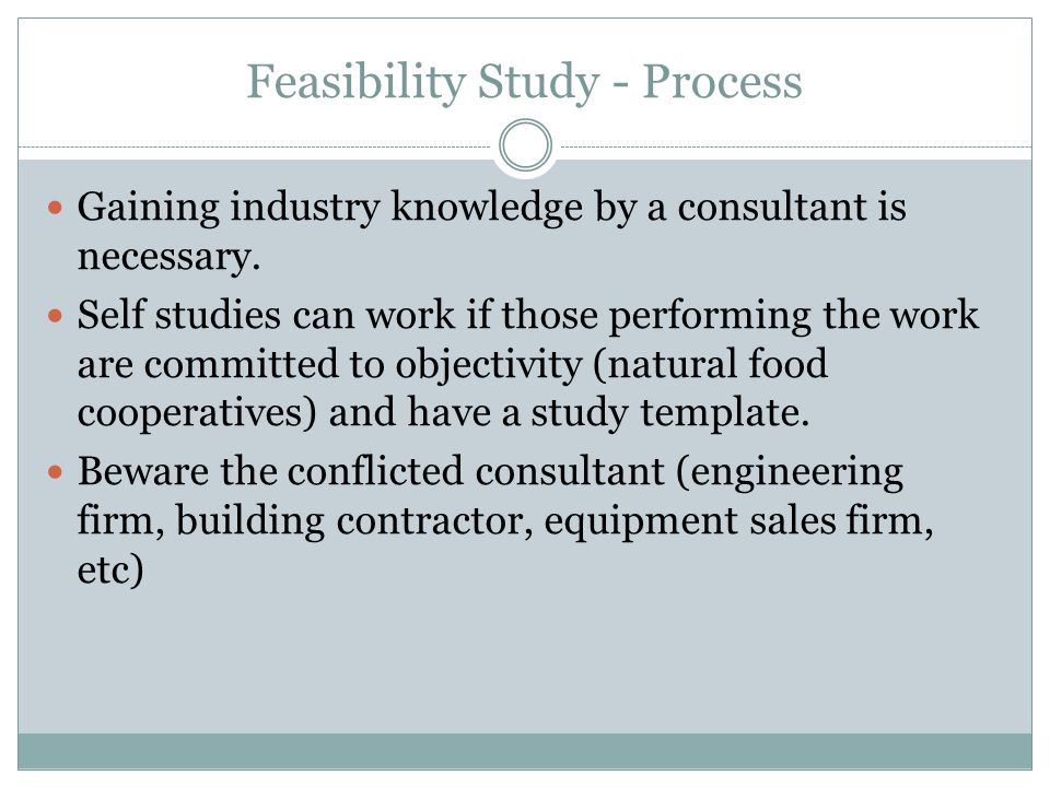 Feasibility Study - Process Gaining industry knowledge by a consultant is necessary.