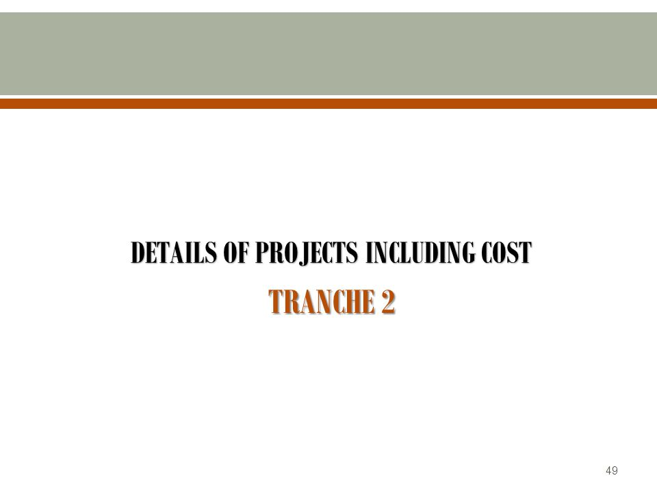 TRANCHE 2 DETAILS OF PROJECTS INCLUDING COST 49