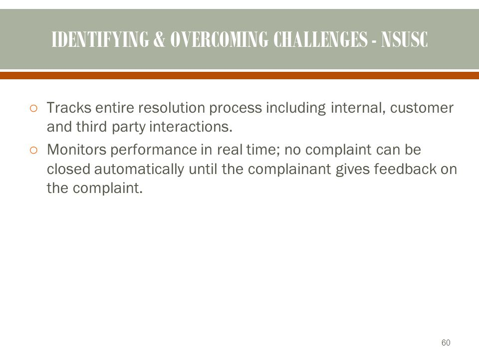 IDENTIFYING & OVERCOMING CHALLENGES - NSUSC oTracks entire resolution process including internal, customer and third party interactions. oMonitors per
