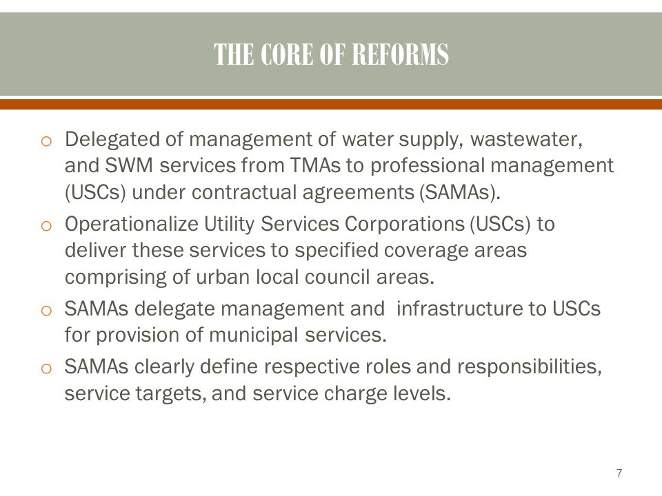 THE CORE OF REFORMS o Delegated of management of water supply, wastewater, and SWM services from TMAs to professional management (USCs) under contract