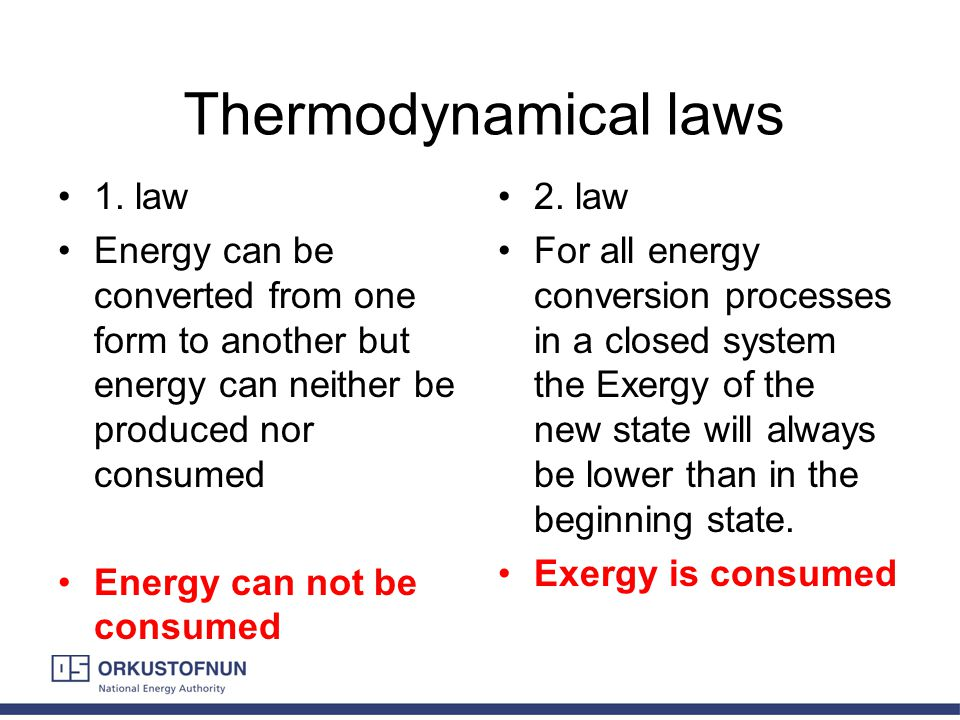 Thermodynamical laws 1. law Energy can be converted from one form to another but energy can neither be produced nor consumed Energy can not be consume