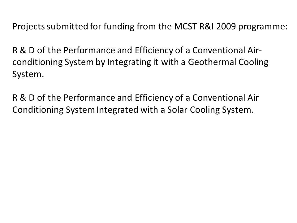 Projects submitted for funding from the MCST R&I 2009 programme: R & D of the Performance and Efficiency of a Conventional Air- conditioning System by