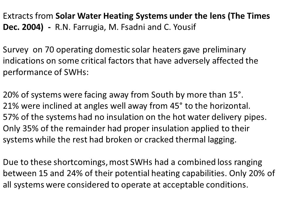 Extracts from Solar Water Heating Systems under the lens (The Times Dec. 2004) - R.N. Farrugia, M. Fsadni and C. Yousif Survey on 70 operating domesti