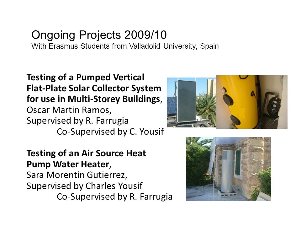 Ongoing Projects 2009/10 With Erasmus Students from Valladolid University, Spain Testing of a Pumped Vertical Flat-Plate Solar Collector System for us