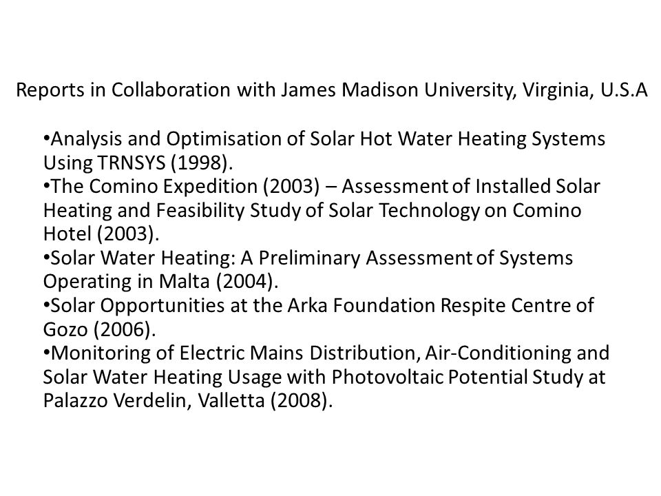 Reports in Collaboration with James Madison University, Virginia, U.S.A Analysis and Optimisation of Solar Hot Water Heating Systems Using TRNSYS (199