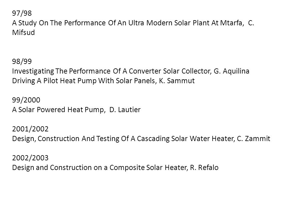 97/98 A Study On The Performance Of An Ultra Modern Solar Plant At Mtarfa, C. Mifsud 98/99 Investigating The Performance Of A Converter Solar Collecto