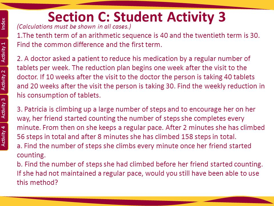 Activity 1 Activity 2 Index Activity 3 Activity 4 (Calculations must be shown in all cases.) 1.The tenth term of an arithmetic sequence is 40 and the