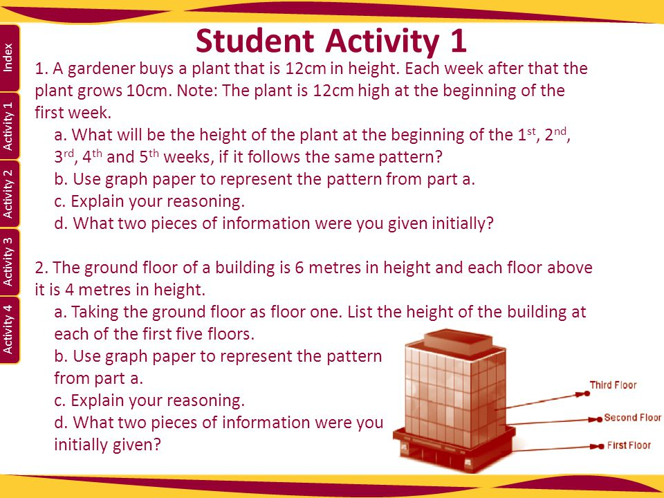 Activity 1 Activity 2 Index Activity 3 Activity 4 1. A gardener buys a plant that is 12cm in height. Each week after that the plant grows 10cm. Note: