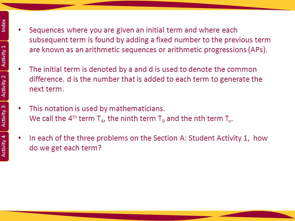 Activity 1 Activity 2 Index Activity 3 Activity 4 Sequences where you are given an initial term and where each subsequent term is found by adding a fi