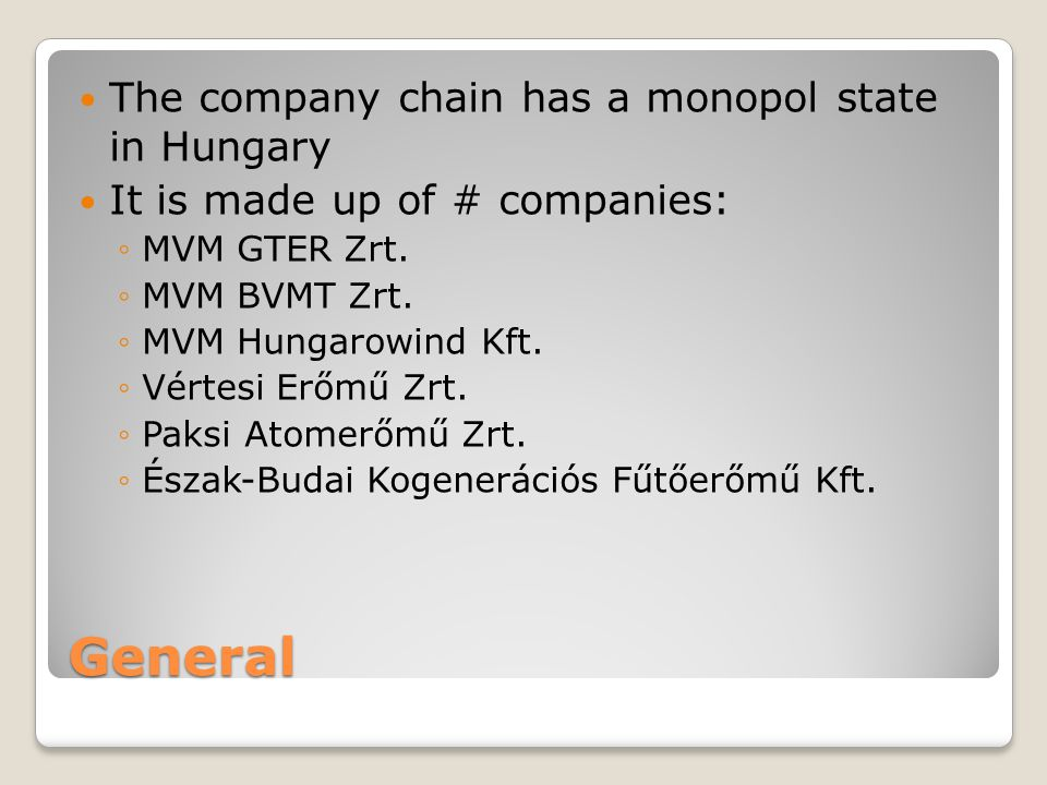 General The company chain has a monopol state in Hungary It is made up of # companies: ◦MVM GTER Zrt. ◦MVM BVMT Zrt. ◦MVM Hungarowind Kft. ◦Vértesi Er