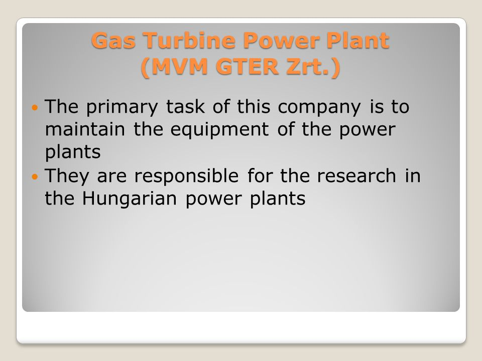 Gas Turbine Power Plant (MVM GTER Zrt.) The primary task of this company is to maintain the equipment of the power plants They are responsible for the
