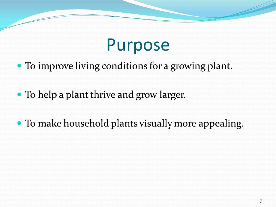 Purpose To improve living conditions for a growing plant.