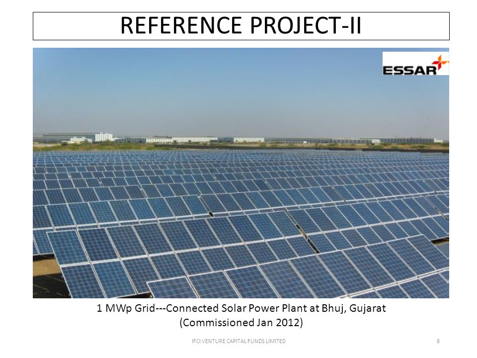 IFCI VENTURE CAPITAL FUNDS LIMITED8 REFERENCE PROJECT-II 1 MWp Grid--‐Connected Solar Power Plant at Bhuj, Gujarat (Commissioned Jan 2012)