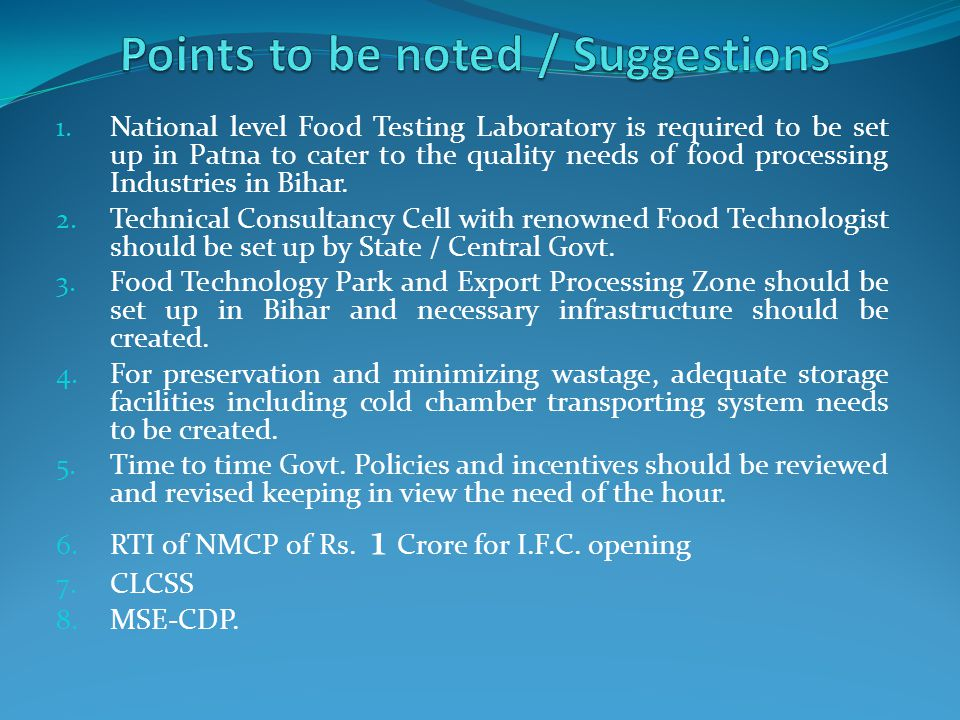 1. National level Food Testing Laboratory is required to be set up in Patna to cater to the quality needs of food processing Industries in Bihar. 2. T