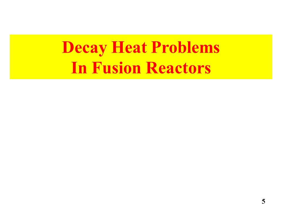 Decay Heat Problems In Fusion Reactors 5