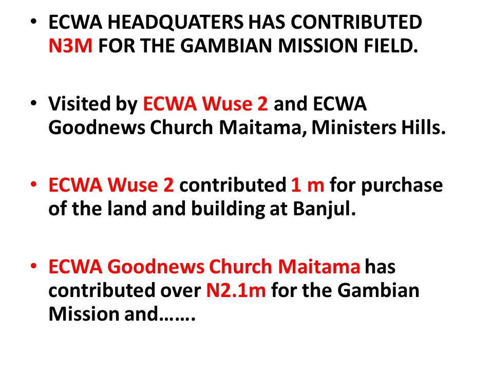 ECWA HEADQUATERS HAS CONTRIBUTED N3M FOR THE GAMBIAN MISSION FIELD. Visited by ECWA Wuse 2 and ECWA Goodnews Church Maitama, Ministers Hills. ECWA Wus