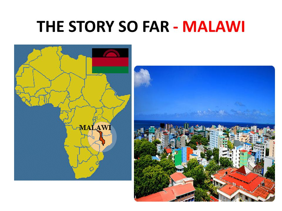 THE STORY SO FAR - MALAWI