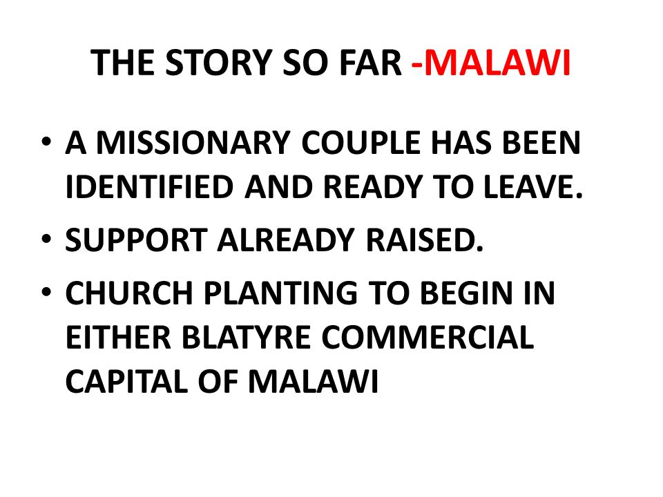 A MISSIONARY COUPLE HAS BEEN IDENTIFIED AND READY TO LEAVE. SUPPORT ALREADY RAISED. CHURCH PLANTING TO BEGIN IN EITHER BLATYRE COMMERCIAL CAPITAL OF M
