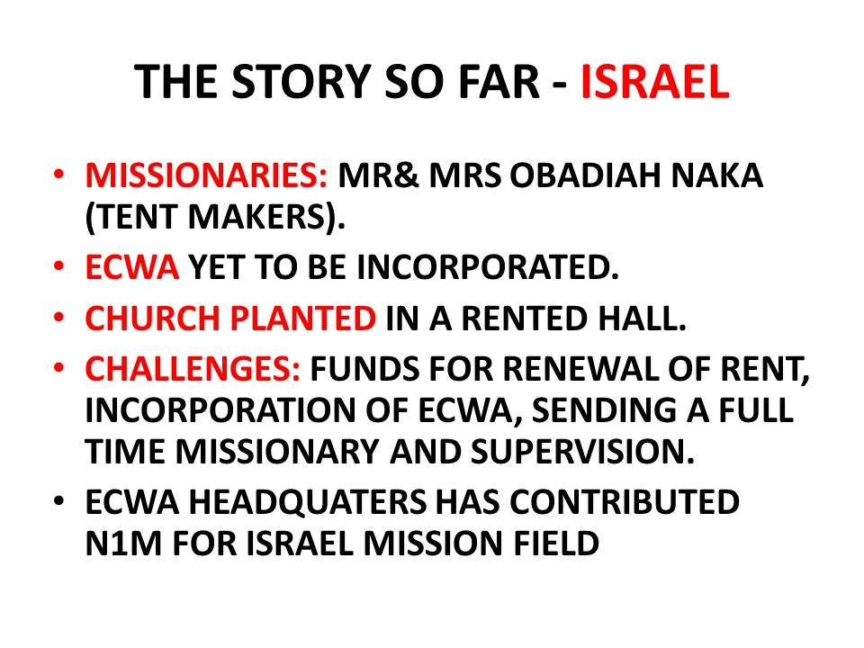 THE STORY SO FAR - ISRAEL MISSIONARIES: MR& MRS OBADIAH NAKA (TENT MAKERS). ECWA YET TO BE INCORPORATED. CHURCH PLANTED IN A RENTED HALL. CHALLENGES: