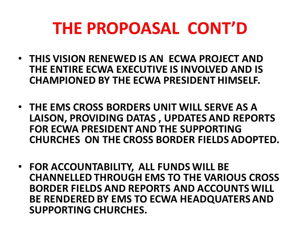 THE PROPOASAL CONT'D THIS VISION RENEWED IS AN ECWA PROJECT AND THE ENTIRE ECWA EXECUTIVE IS INVOLVED AND IS CHAMPIONED BY THE ECWA PRESIDENT HIMSELF.