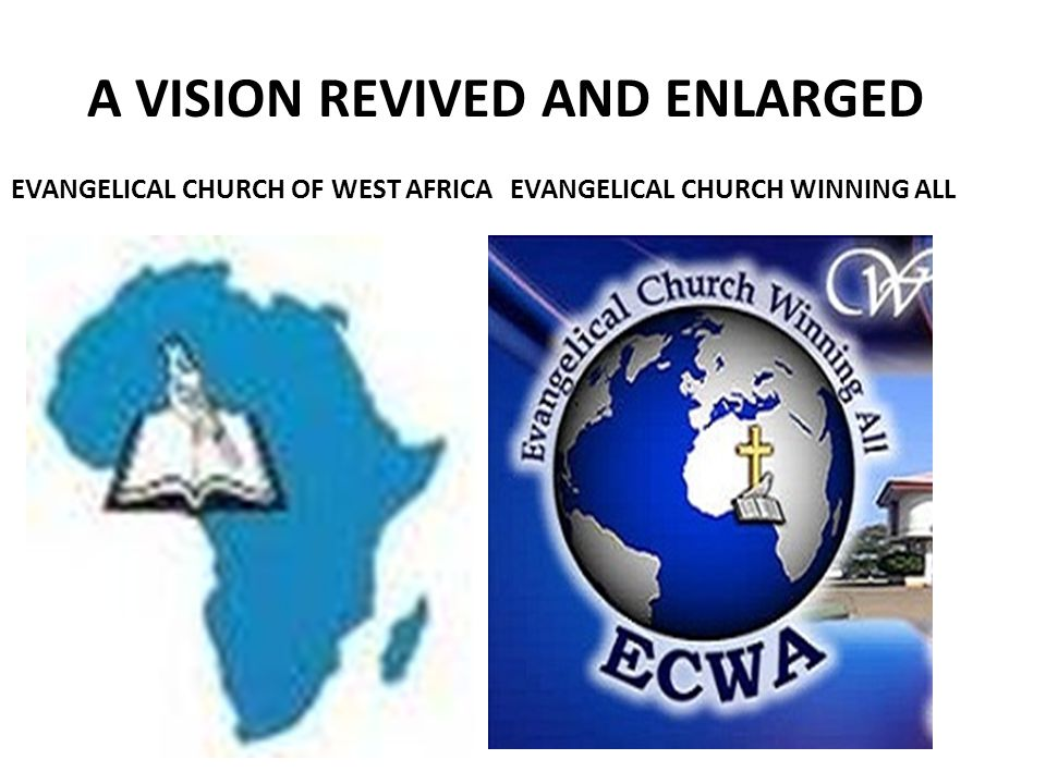 A VISION REVIVED AND ENLARGED EVANGELICAL CHURCH OF WEST AFRICAEVANGELICAL CHURCH WINNING ALL
