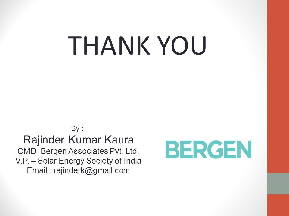 THANK YOU By :- Rajinder Kumar Kaura CMD- Bergen Associates Pvt.