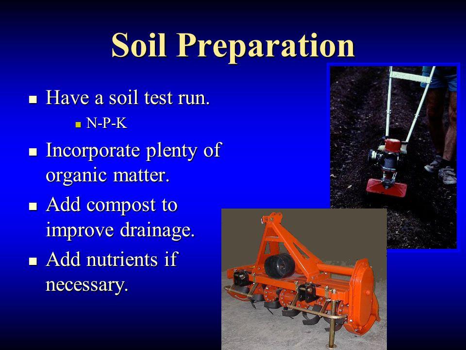 Soil Preparation Have a soil test run. Have a soil test run.