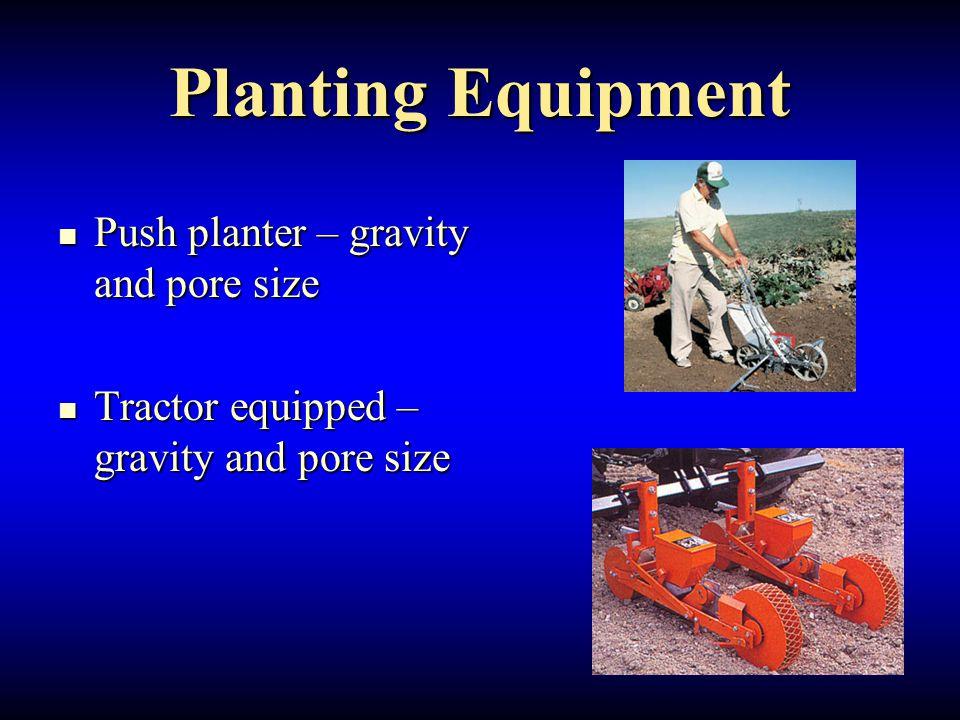 Planting Equipment Push planter – gravity and pore size Push planter – gravity and pore size Tractor equipped – gravity and pore size Tractor equipped – gravity and pore size