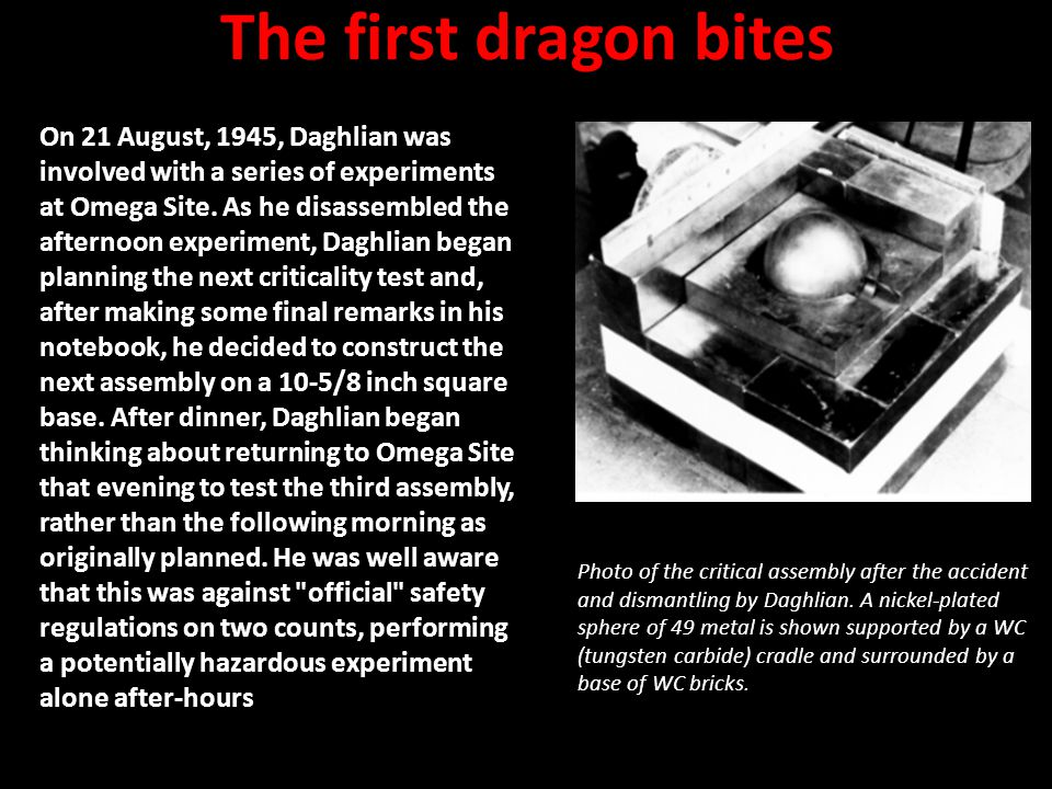 The first dragon bites On 21 August, 1945, Daghlian was involved with a series of experiments at Omega Site.