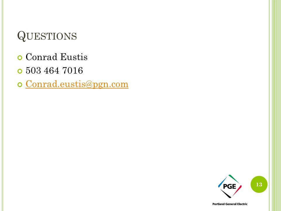 Q UESTIONS Conrad Eustis 503 464 7016 Conrad.eustis@pgn.com 13