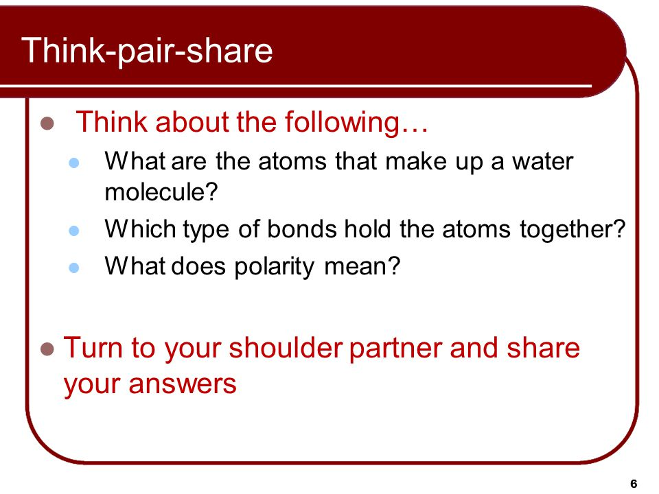 Think-pair-share Think about the following… What are the atoms that make up a water molecule.