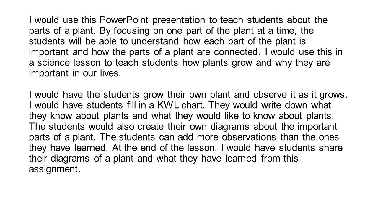 I would use this PowerPoint presentation to teach students about the parts of a plant.