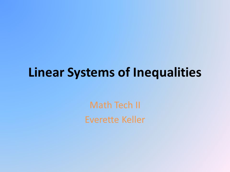 Linear Systems of Inequalities Math Tech II Everette Keller
