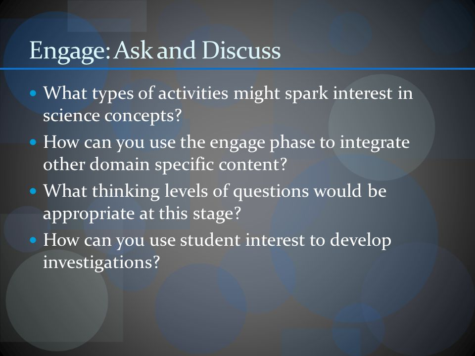 Engage: Ask and Discuss What types of activities might spark interest in science concepts.