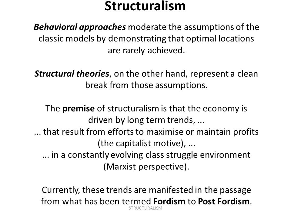 Behavioral approaches moderate the assumptions of the classic models by demonstrating that optimal locations are rarely achieved. Structural theories,