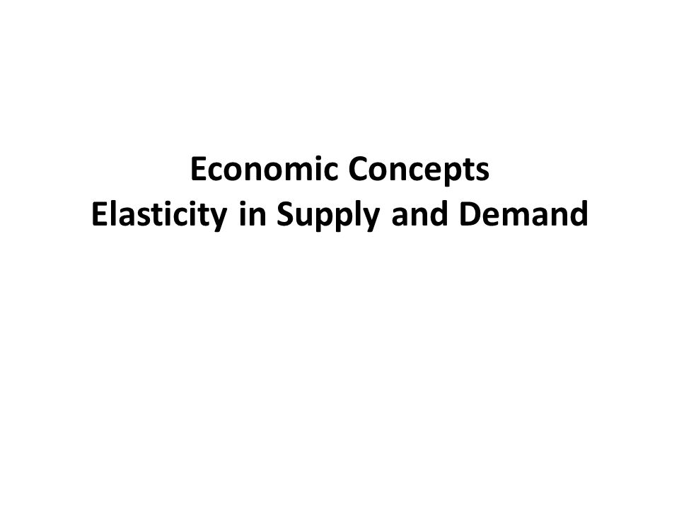 Economic Concepts Elasticity in Supply and Demand