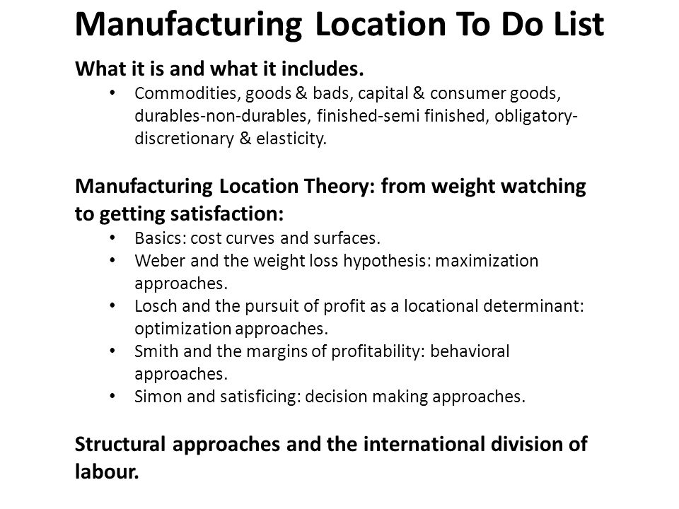 Manufacturing Location To Do List What it is and what it includes. Commodities, goods & bads, capital & consumer goods, durables-non-durables, finishe
