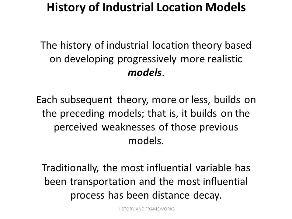 The history of industrial location theory based on developing progressively more realistic models.