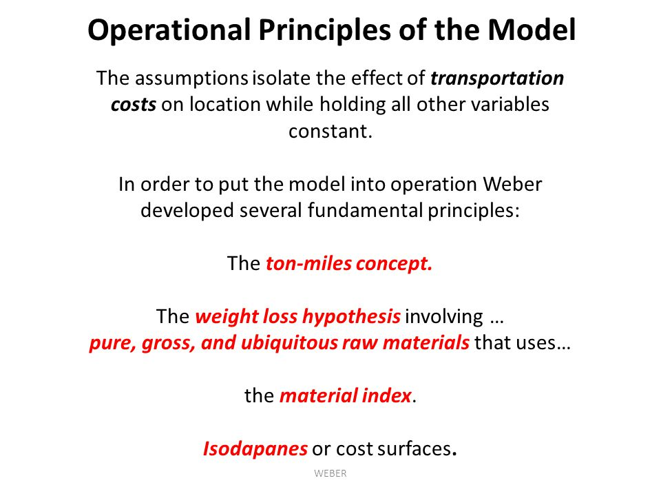 The assumptions isolate the effect of transportation costs on location while holding all other variables constant. In order to put the model into oper