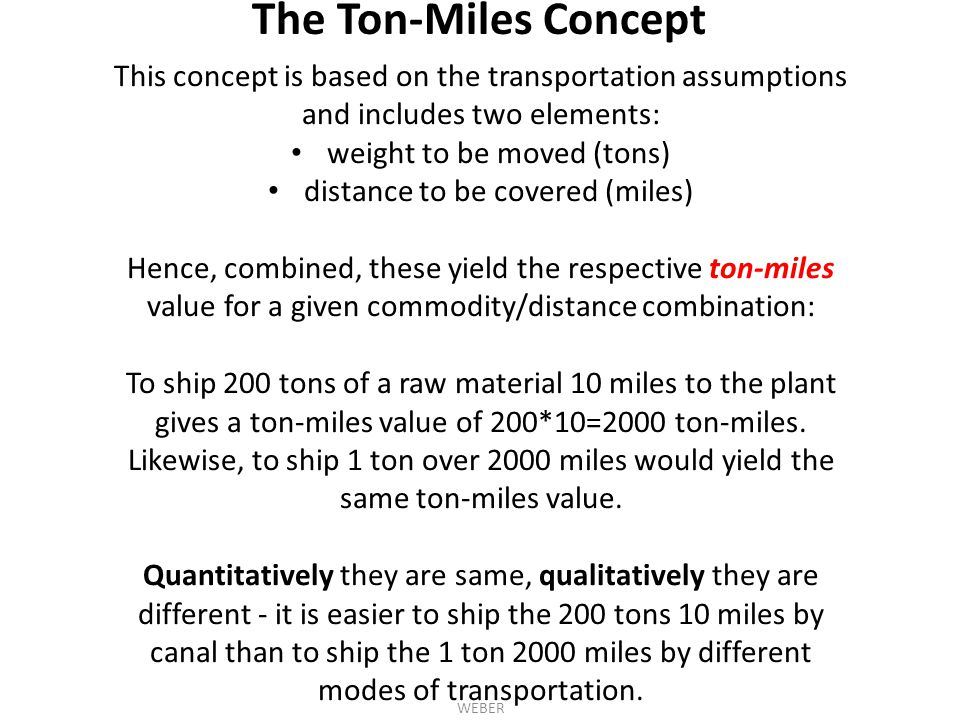 This concept is based on the transportation assumptions and includes two elements: weight to be moved (tons) distance to be covered (miles) Hence, com