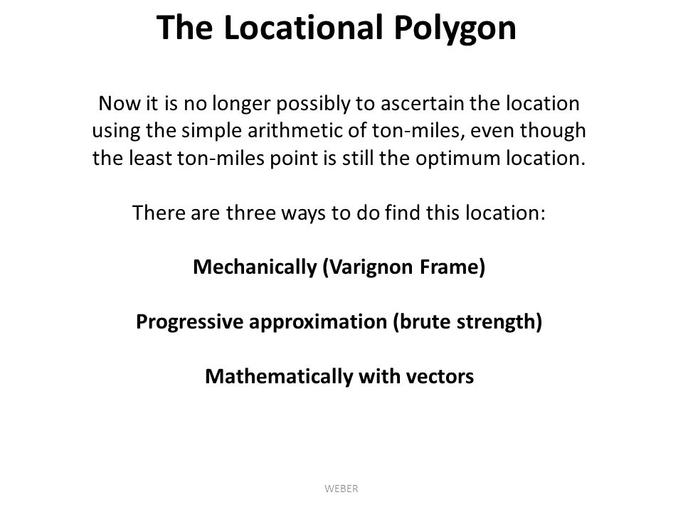 The Locational Polygon Now it is no longer possibly to ascertain the location using the simple arithmetic of ton-miles, even though the least ton-mile