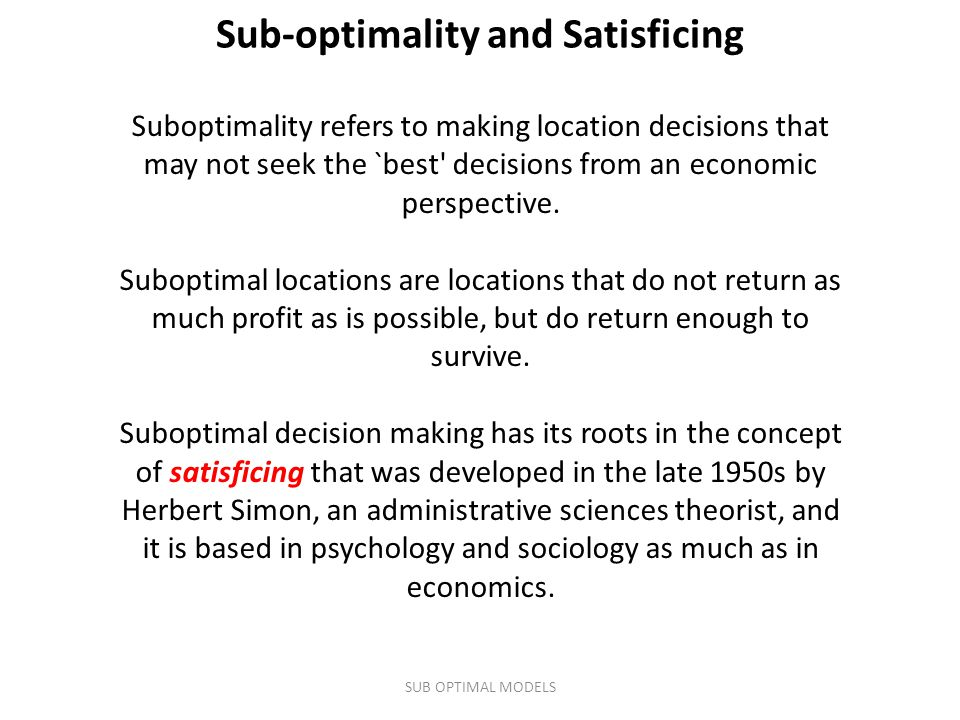Suboptimality refers to making location decisions that may not seek the `best' decisions from an economic perspective. Suboptimal locations are locati