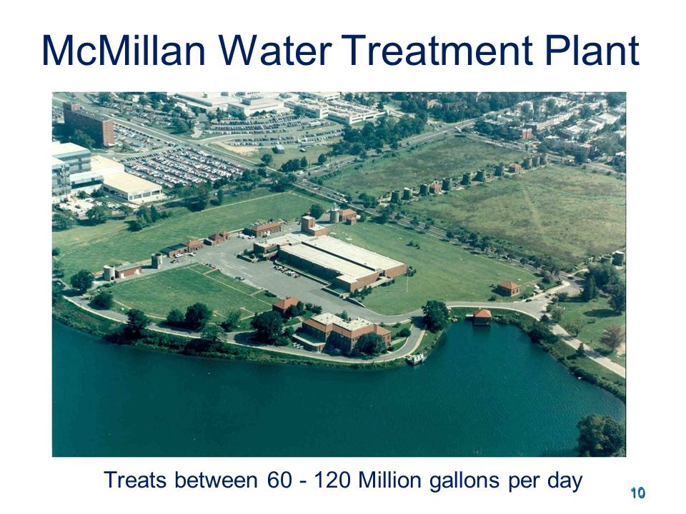10 McMillan Water Treatment Plant Treats between 60 - 120 Million gallons per day
