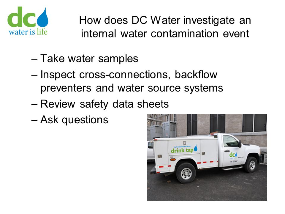 How does DC Water investigate an internal water contamination event –Take water samples –Inspect cross-connections, backflow preventers and water sour