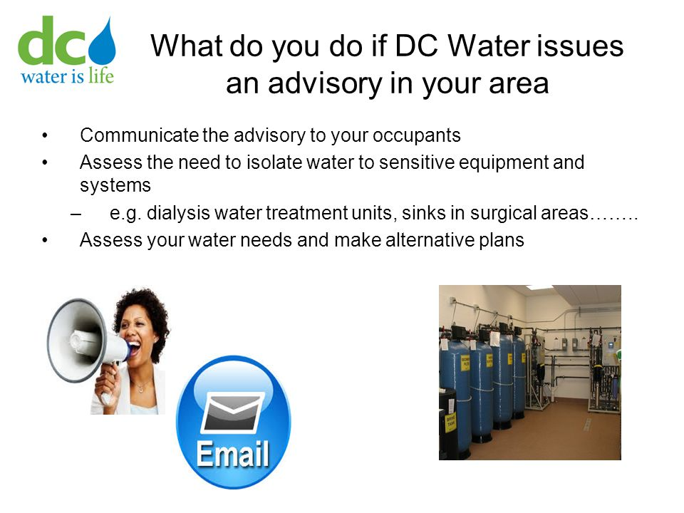 What do you do if DC Water issues an advisory in your area Communicate the advisory to your occupants Assess the need to isolate water to sensitive eq