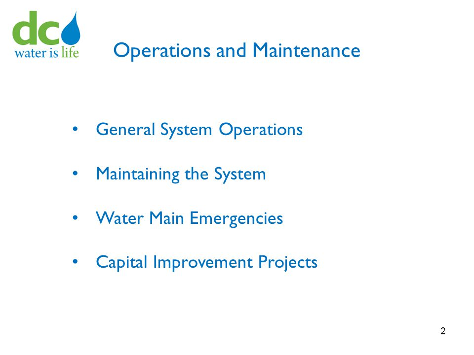 Operations and Maintenance 2 General System Operations Maintaining the System Water Main Emergencies Capital Improvement Projects